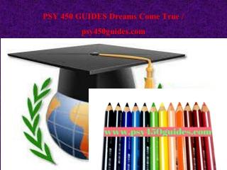 PSY 450 GUIDES Dreams Come True / psy450guides.com