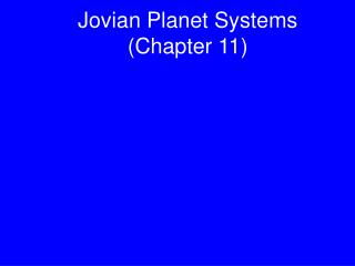 Jovian Planet Systems (Chapter 11)