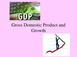 Gross Domestic Product and Growth