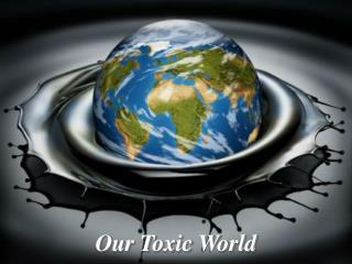 Our Toxic World