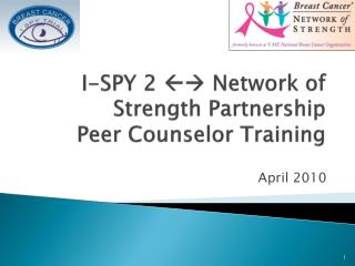 I-SPY 2   Network of Strength Partnership Peer Counselor  Training