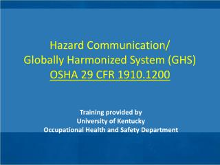 Hazard  Communication/ Globally  Harmonized System (GHS)  OSHA 29 CFR 1910.1200