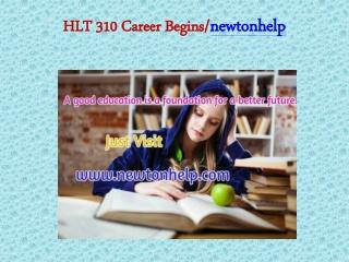 HLT 310 Career Begins/newtonhelp.com