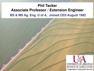 Phil Tacker                                                      Associate Professor / Extension Engineer BS & MS Ag. En