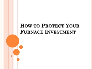 How to Protect Your Furnace Investment