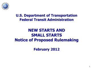 U.S. Department of Transportation Federal Transit Administration NEW STARTS AND  SMALL STARTS Notice of Proposed Rulemak