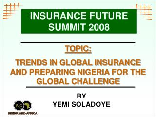 TOPIC:  TRENDS IN GLOBAL INSURANCE AND PREPARING NIGERIA FOR THE GLOBAL CHALLENGE