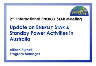 2nd International ENERGY STAR Meeting  Update on ENERGY STAR  Standby Power Activities in Australia  Allison Purnell Pro