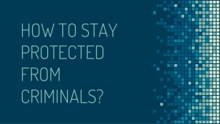 HOW TO STAY PROTECTED FROM CRIMINALS