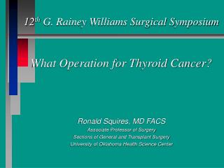 12 th  G. Rainey Williams Surgical Symposium What Operation for Thyroid Cancer?