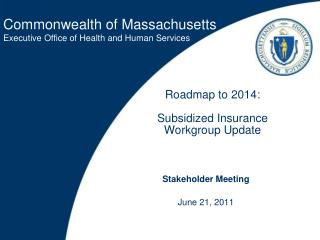Roadmap to 2014:   Subsidized Insurance  Workgroup Update