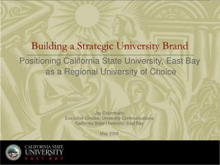 Building a Strategic University Brand     Positioning California State University, East Bay   as a Regional University o