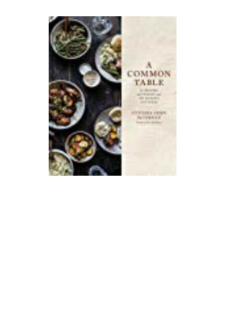 DOWNLOAD [PDF] A Common Table 80 Recipes and Stories from My Shared Cultures