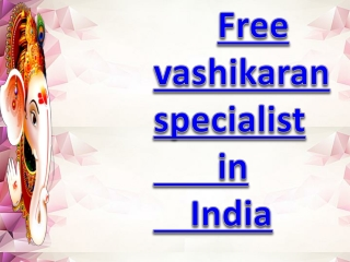 Free vashikaran specialist in India | Totally free vashikaran | 91-8054105739