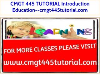CMGT 445 TUTORIAL Introduction Education--cmgt445tutorial.com