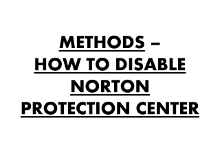 Methods – How to Disable Norton Protection Center