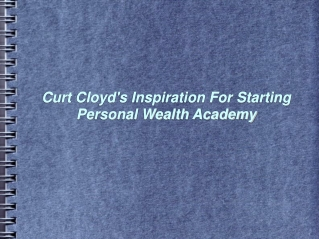 Curt Cloyd's Inspiration For Starting Personal Wealth Academy
