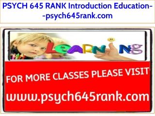PSYCH 645 RANK Introduction Education--psych645rank.com