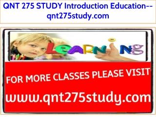 QNT 275 STUDY Introduction Education--qnt275study.com