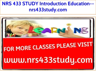 NRS 433 STUDY Introduction Education--nrs433study.com