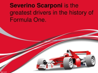 Severino Scarponi is the greatest drivers in the history of Formula One.