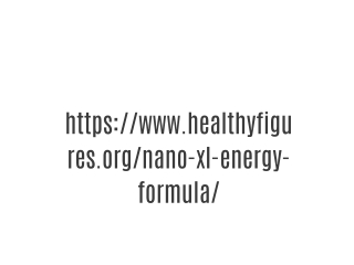 https://www.healthyfigures.org/nano-xl-energy-formula/