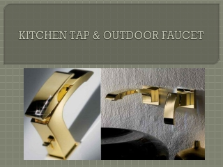 kitchen tap and outdoor faucet