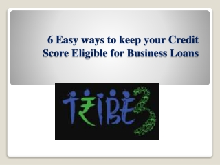 6 Easy ways to keep your Credit Score Eligible for Business Loans