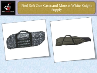 Find Soft Gun Cases and More at White Knight Supply