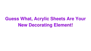 Guess What, Acrylic Sheets Are Your New Decorating Element!