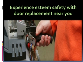 Experience esteem safety with door replacement near you