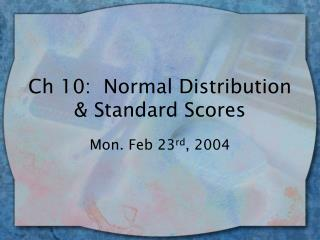 Ch 10:  Normal Distribution & Standard Scores