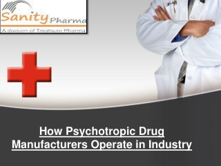 Psychotropic drug manufacturers operate in the industry