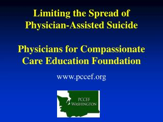 Limiting the Spread of Physician-Assisted Suicide  Physicians for Compassionate Care Education Foundation