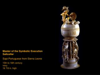 Master of the Symbolic Execution Saltcellar Sapi-Portuguese from Sierra Leone 15th to 16th century ivory 16 7/8 in. high