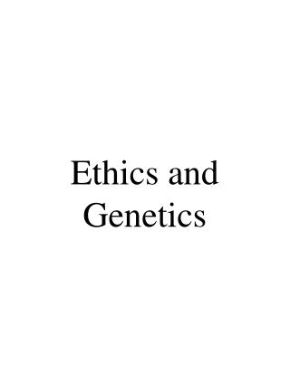 Ethics and Genetics