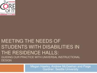 MEETING THE NEEDS OF STUDENTS WITH DISABILITIES IN THE RESIDENCE HALLS:  GUIDING OUR PRACTICE WITH UNIVERSAL INSTRUCTION