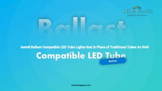Ballast Compatible LED Tubes in Sale - Grab Now