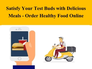 Satisfy Your Test Buds with Delicious Meals - Order Healthy Food Online