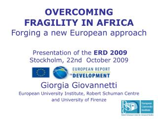 OVERCOMING FRAGILITY IN AFRICA Forging a new European approach   Presentation of the  ERD 2009 Stockholm, 22nd  October