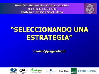 """""""SELECCIONANDO UNA ESTRATEGIA"""" csaieh@pugaortiz.cl"""