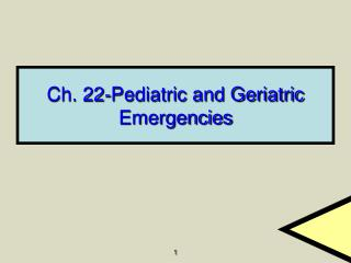 Ch. 22-Pediatric and Geriatric Emergencies