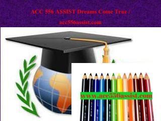 ACC 556 ASSIST Dreams Come True / acc556assist.com