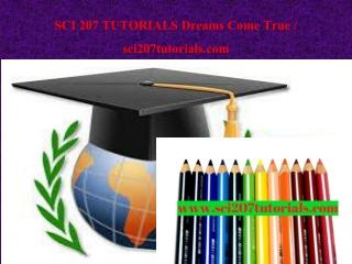 SCI 207 TUTORIALS Dreams Come True / sci207tutorials.com