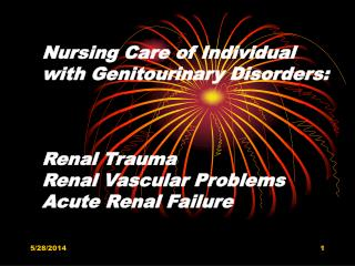 Nursing Care of Individual with Genitourinary Disorders: Renal Trauma Renal Vascular Problems Acute Renal Failure