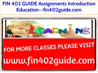 FIN 402 GUIDE Introduction Education--fin402guide.com