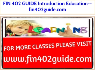 FIN 402 GUIDE Assignments Introduction Education--fin402guide.com