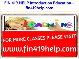 FIN 419 HELP Introduction Education--fin419help.com