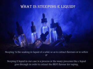 What is Steeping E Liquid?