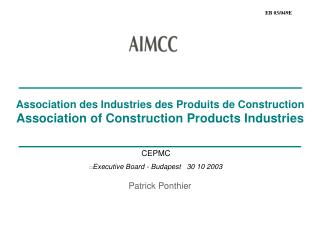 Association des Industries des Produits de Construction Association of Construction Products Industries